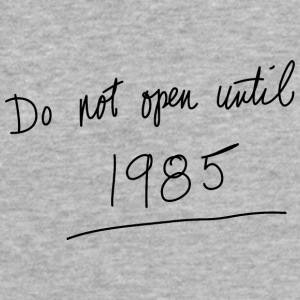 Do Not Open Until 1985 - Fitted Cotton/Poly T-Shirt by Next Level