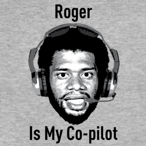 Roger-is-My-Copilot - Fitted Cotton/Poly T-Shirt by Next Level