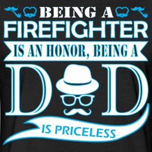 Being Firefighter Is Honor Being Dad Priceless - Fitted Cotton/Poly T-Shirt by Next Level