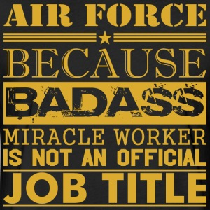 Air Force Because Miracle Worker Not Job Title - Fitted Cotton/Poly T-Shirt by Next Level