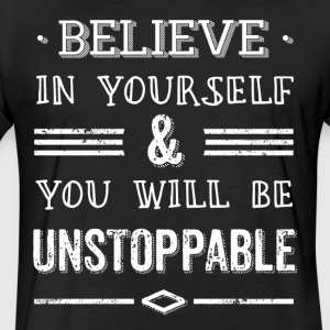 Believe in yourself and be unstoppable Shirt - Fitted Cotton/Poly T-Shirt by Next Level