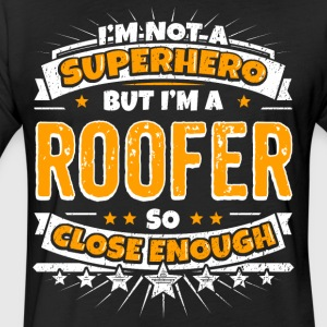 Not A Superhero But A Roofer. Close Enough. - Fitted Cotton/Poly T-Shirt by Next Level
