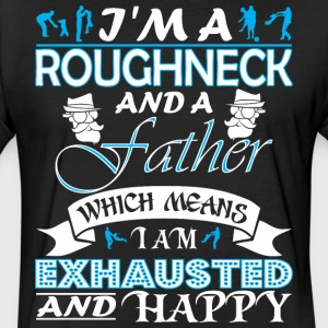 Im Roughneck Father Which Means Im Exhausted - Fitted Cotton/Poly T-Shirt by Next Level
