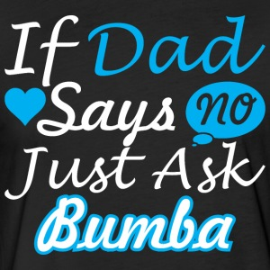 If Dad Says No Just Ask Bumba - Fitted Cotton/Poly T-Shirt by Next Level