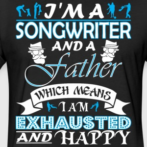Im Songwriter Father Which Means Im Exhausted - Fitted Cotton/Poly T-Shirt by Next Level