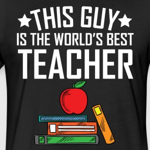 This Guy Is The World's Best Teacher - Fitted Cotton/Poly T-Shirt by Next Level
