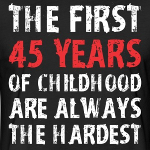 The First 45 Years Of Childhood Are Always Hardest - Fitted Cotton/Poly T-Shirt by Next Level