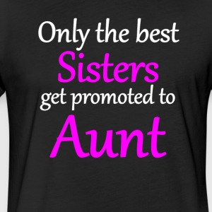 Only The Best Sisters Get Promoted To Aunt - Fitted Cotton/Poly T-Shirt by Next Level