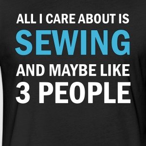 All I Care About is Sewing - Fitted Cotton/Poly T-Shirt by Next Level