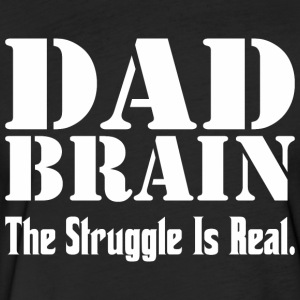 Dad Brain The Struggle Is Real - Fitted Cotton/Poly T-Shirt by Next Level