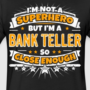 Not A Superhero But A Bank Teller. Close Enough. - Fitted Cotton/Poly T-Shirt by Next Level