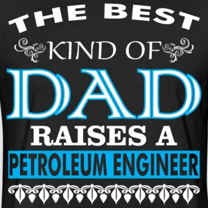 The Best Kind Of Dad Raises A Petroleum Engineer - Fitted Cotton/Poly T-Shirt by Next Level