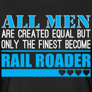 All Men Created Equal Finest Become Rail Roader - Fitted Cotton/Poly T-Shirt by Next Level