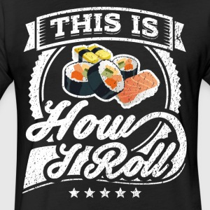 This Is How I Roll Funny Sushi Shirt - Fitted Cotton/Poly T-Shirt by Next Level