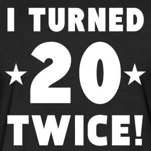 I Turned 20 Twice 40th Birthday - Fitted Cotton/Poly T-Shirt by Next Level