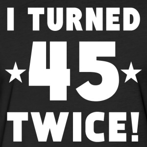 I Turned 45 Twice 90th Birthday - Fitted Cotton/Poly T-Shirt by Next Level