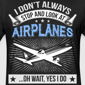 I Don't Always Stop And Look At Airplanes T Shirt - Fitted Cotton/Poly T-Shirt by Next Level