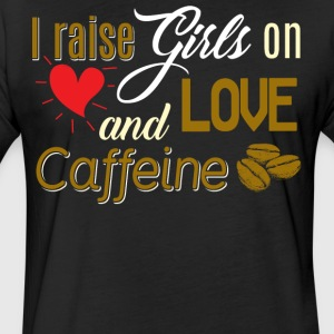 I Raise Girls On And Love Caffeine T Shirt - Fitted Cotton/Poly T-Shirt by Next Level