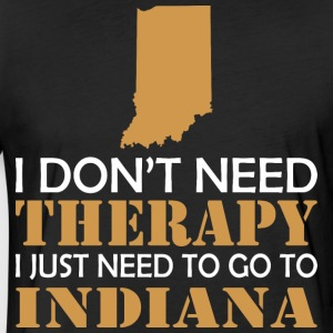I Dont Need Therapy I Just Want To Go Indiana - Fitted Cotton/Poly T-Shirt by Next Level