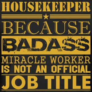 Housekeeper Because Miracle Worker Not Job Title - Fitted Cotton/Poly T-Shirt by Next Level