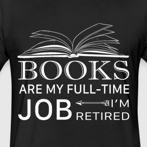 Books Are My Full Time Job I'm Retired T Shirt - Fitted Cotton/Poly T-Shirt by Next Level