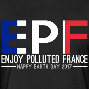 EPF Enjoy Polluted France Happy Earth Day 2017 - Fitted Cotton/Poly T-Shirt by Next Level