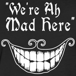 were all mad here - Fitted Cotton/Poly T-Shirt by Next Level