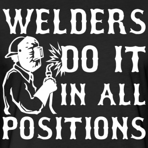 Welders Do It In All Positions - Fitted Cotton/Poly T-Shirt by Next Level