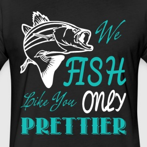 We Fish Like You Only Prettier T Shirt - Fitted Cotton/Poly T-Shirt by Next Level