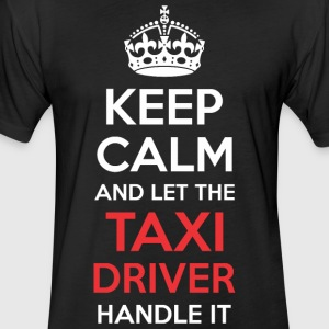 Keep Calm And Let Taxi Driver Handle It - Fitted Cotton/Poly T-Shirt by Next Level