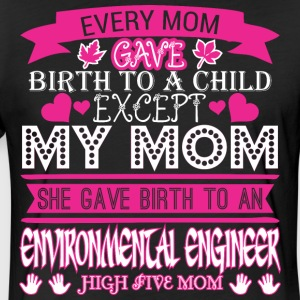 Every Mom Gave Birth Child Environmental Engineer - Fitted Cotton/Poly T-Shirt by Next Level