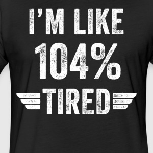 I'm like 104% tired - Fitted Cotton/Poly T-Shirt by Next Level