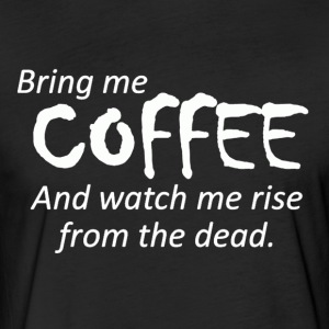 Bring Me Coffee watch me rise from the dead - Fitted Cotton/Poly T-Shirt by Next Level