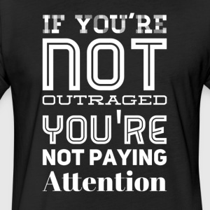 If you're not outraged you're not paying attention - Fitted Cotton/Poly T-Shirt by Next Level
