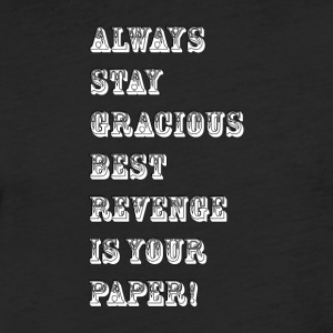 always stay gracious best revenge is your paper_Wh - Fitted Cotton/Poly T-Shirt by Next Level