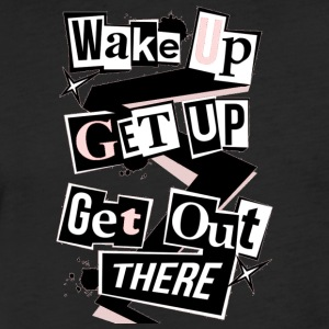 Wake Up Get Up Get Out There - Fitted Cotton/Poly T-Shirt by Next Level