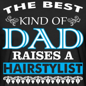 The Best Kind Of Dad Raises A Hairstylist - Fitted Cotton/Poly T-Shirt by Next Level