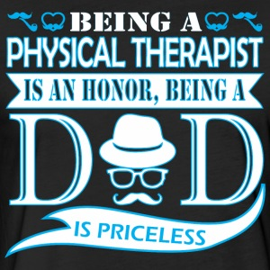 Being Physical Therapist Honor Being Dad Priceless - Fitted Cotton/Poly T-Shirt by Next Level