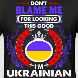 Dont Blame Me For Looking This Good Im Ukrainian - Fitted Cotton/Poly T-Shirt by Next Level