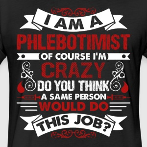 I Am A Phlebotomist Crazy Shirt - Fitted Cotton/Poly T-Shirt by Next Level