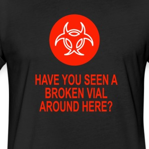 Have You Seen A Broken Vial Around Here Funny Tee - Fitted Cotton/Poly T-Shirt by Next Level