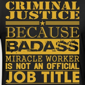 Criminal Justice Because Miracle Worker Not Job - Fitted Cotton/Poly T-Shirt by Next Level