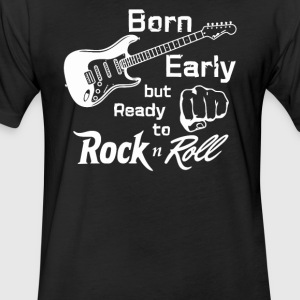 Born early but ready to rock n roll - Fitted Cotton/Poly T-Shirt by Next Level