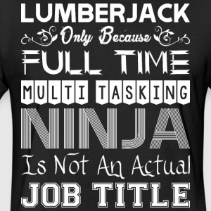 Lumberjack FullTime Multitasking Ninja Job Title - Fitted Cotton/Poly T-Shirt by Next Level