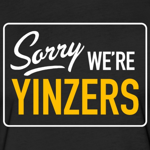 Sorry! We're Yinzers - Fitted Cotton/Poly T-Shirt by Next Level