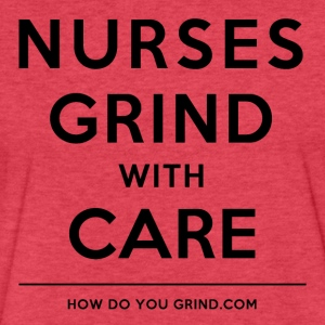 Nurses Grind With Care Black - Fitted Cotton/Poly T-Shirt by Next Level