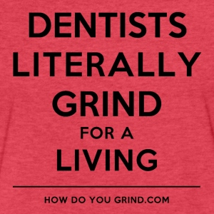 How Do You Grind - Dentists Grind Black - Fitted Cotton/Poly T-Shirt by Next Level