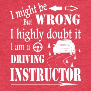 I MIGHT BE WRONG I AM A DRIVING INSTRUCTOR SHIRT - Fitted Cotton/Poly T-Shirt by Next Level