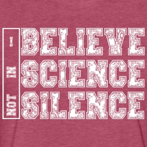 I BELIEVE IN SCIENCE NOT SILENCE - Fitted Cotton/Poly T-Shirt by Next Level