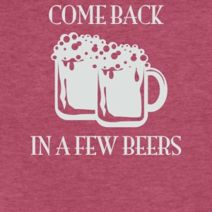 Come Back In A Few Beers - Fitted Cotton/Poly T-Shirt by Next Level